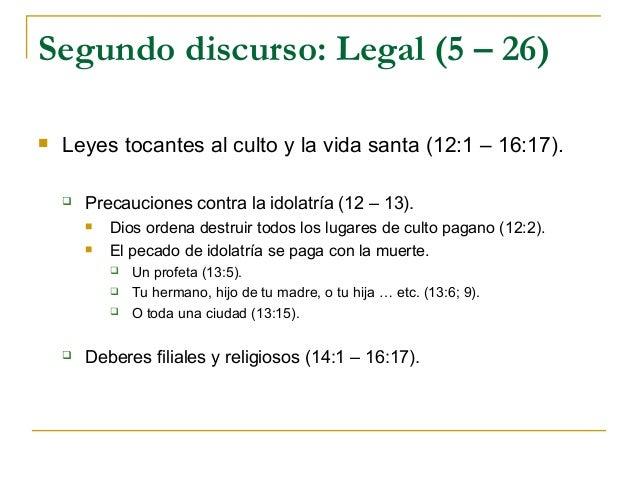 Segundo discurso: Legal (5 – 26)   Leyes tocantes al culto y la vida santa (12:1 – 16:17).       Precauciones contra la ...