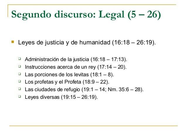 Segundo discurso: Legal (5 – 26)   Leyes de justicia y de humanidad (16:18 – 26:19).       Administración de la justicia...