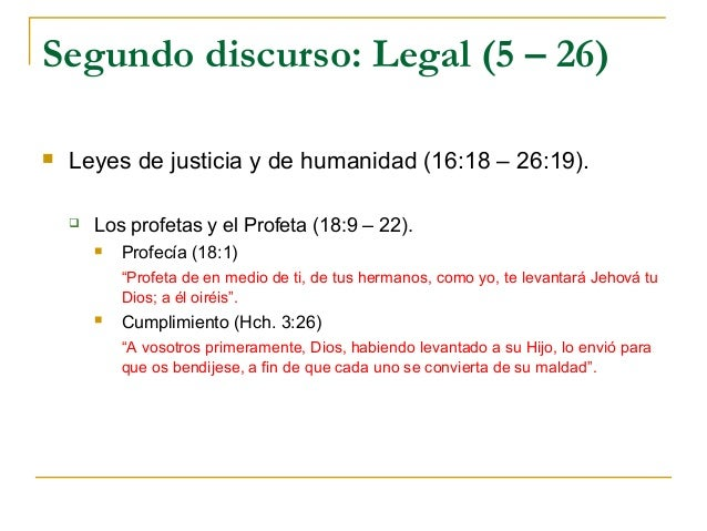 Segundo discurso: Legal (5 – 26)   Leyes de justicia y de humanidad (16:18 – 26:19).       Los profetas y el Profeta (18...