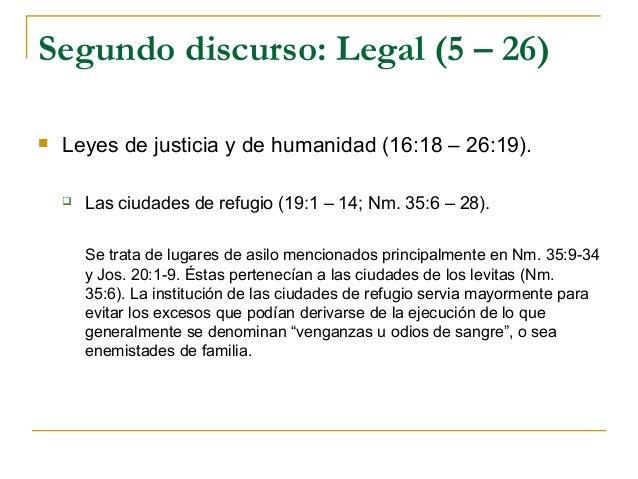 Segundo discurso: Legal (5 – 26)   Leyes de justicia y de humanidad (16:18 – 26:19).       Las ciudades de refugio (19:1...