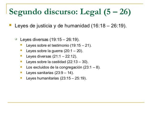 Segundo discurso: Legal (5 – 26)   Leyes de justicia y de humanidad (16:18 – 26:19).       Leyes diversas (19:15 – 26:19...