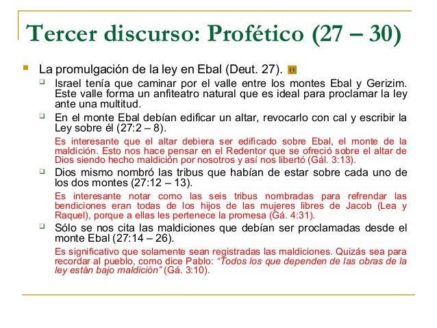Tercer discurso: Profético (27 – 30)   La promulgación de la ley en Ebal (Deut. 27).       Israel tenía que caminar por ...