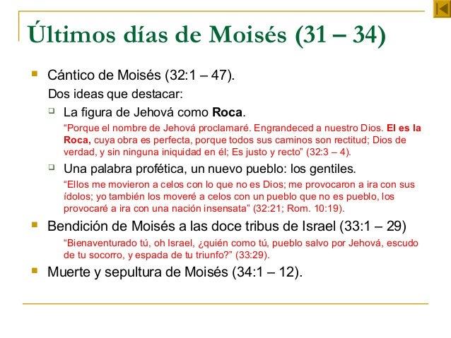 Últimos días de Moisés (31 – 34)   Cántico de Moisés (32:1 – 47).    Dos ideas que destacar:     La figura de Jehová com...
