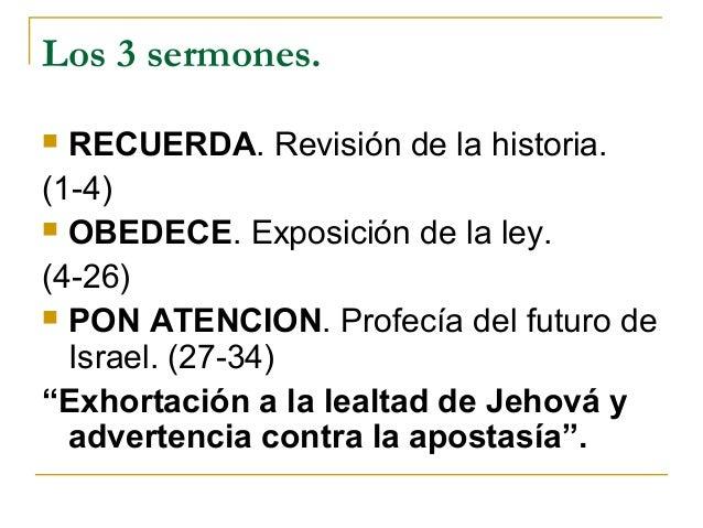 Los 3 sermones. RECUERDA. Revisión de la historia.(1-4) OBEDECE. Exposición de la ley.(4-26) PON ATENCION. Profecía del...