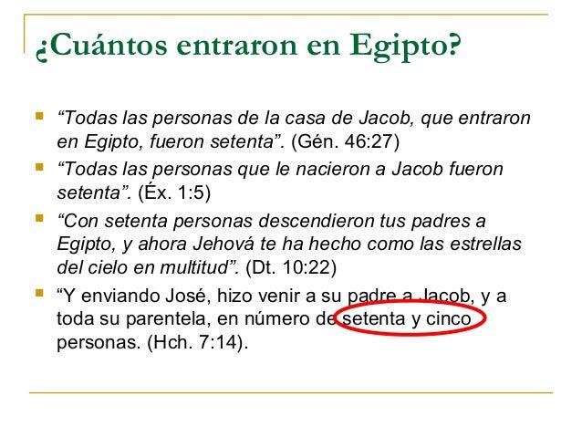"""¿Cuántos entraron en Egipto?   """"Todas las personas de la casa de Jacob, que entraron    en Egipto, fueron setenta"""". (Gén...."""