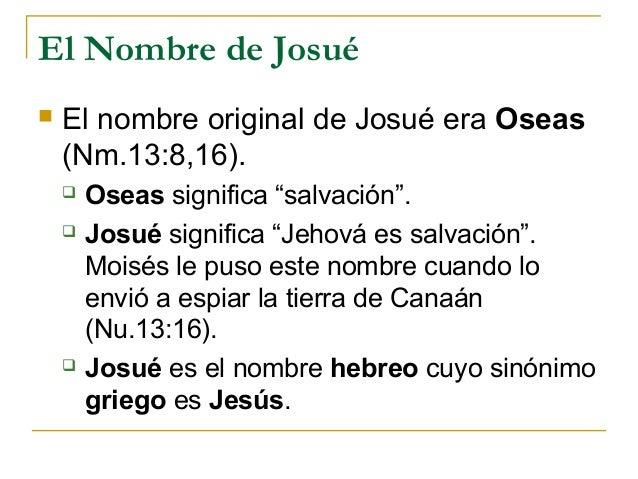 """El Nombre de Josué   El nombre original de Josué era Oseas    (Nm.13:8,16).       Oseas significa """"salvación"""".       Jo..."""