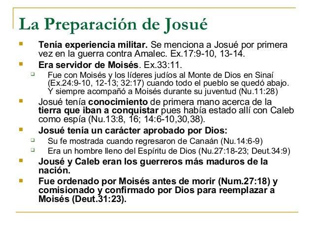 La Preparación de Josué       Tenía experiencia militar. Se menciona a Josué por primera        vez en la guerra contra A...