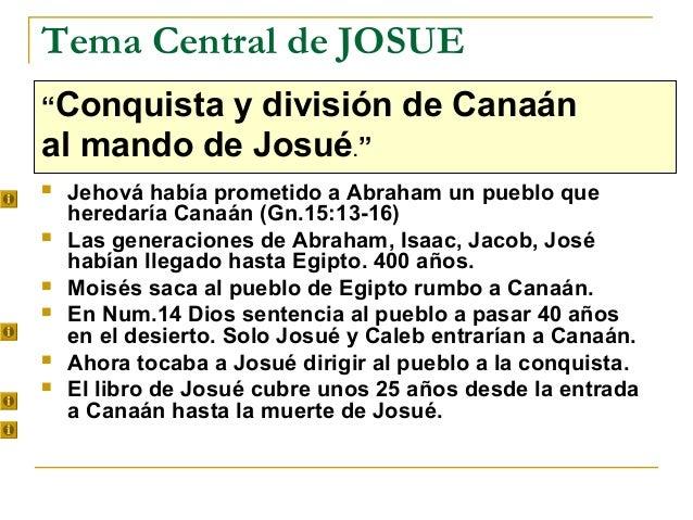 """Tema Central de JOSUE""""Conquista y división de Canaánal mando de Josué.""""   Jehová había prometido a Abraham un pueblo que ..."""
