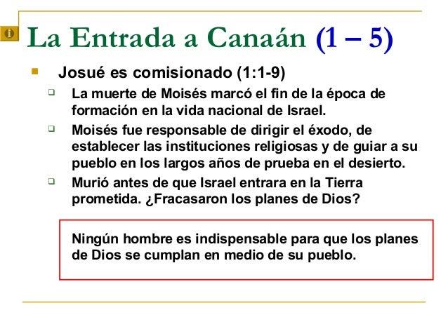 La Entrada a Canaán (1 – 5)       Josué es comisionado (1:1-9)        La muerte de Moisés marcó el fin de la época de   ...