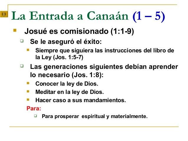 La Entrada a Canaán (1 – 5)       Josué es comisionado (1:1-9)           Se le aseguró el éxito:            Siempre que...
