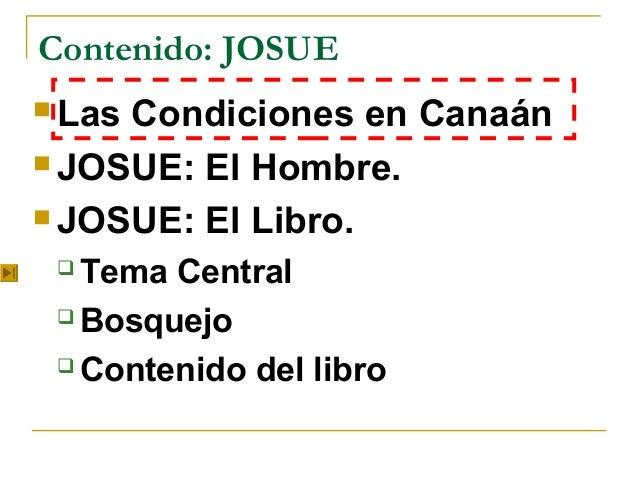 Contenido: JOSUE LasCondiciones en Canaán JOSUE: El Hombre. JOSUE: El Libro.  Tema Central  Bosquejo  Contenido del ...