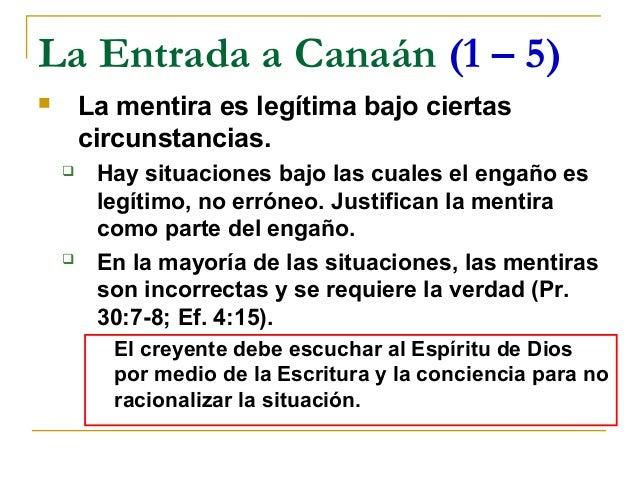 La Entrada a Canaán (1 – 5)       La mentira es legítima bajo ciertas        circunstancias.        Hay situaciones bajo...