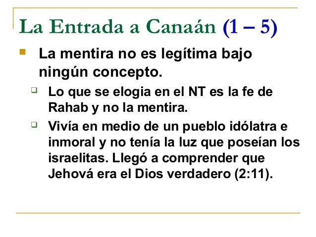 La Entrada a Canaán (1 – 5)       La mentira no es legítima bajo        ningún concepto.        Lo que se elogia en el N...