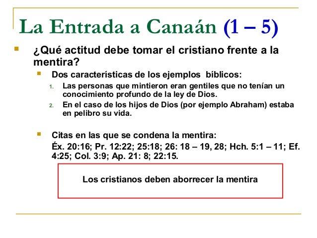 La Entrada a Canaán (1 – 5)   ¿Qué actitud debe tomar el cristiano frente a la    mentira?        Dos características de...