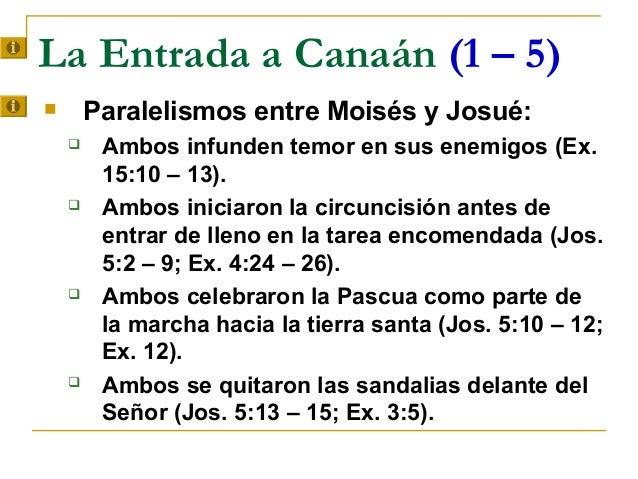 La Entrada a Canaán (1 – 5)       Paralelismos entre Moisés y Josué:        Ambos infunden temor en sus enemigos (Ex.   ...