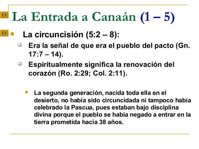 La Entrada a Canaán (1 – 5)       La circuncisión (5:2 – 8):           Era la señal de que era el pueblo del pacto (Gn. ...