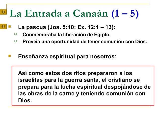 La Entrada a Canaán (1 – 5)       La pascua (Jos. 5:10; Ex. 12:1 – 13):        Conmemoraba la liberación de Egipto.    ...