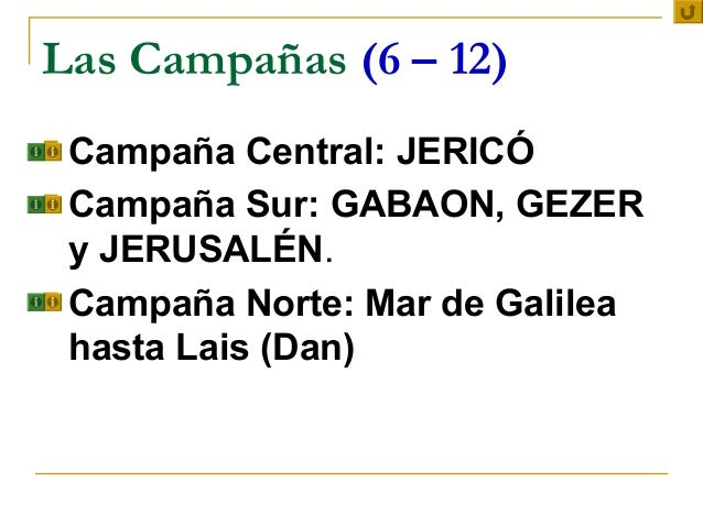 Las Campañas (6 – 12) Campaña Central: JERICÓ Campaña Sur: GABAON, GEZER  y JERUSALÉN. Campaña Norte: Mar de Galilea  h...