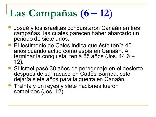 Las Campañas (6 – 12)   Josué y los israelitas conquistaron Canaán en tres    campañas, las cuales parecen haber abarcado...