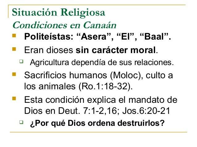 """Situación ReligiosaCondiciones en Canaán       Politeístas: """"Asera"""", """"El"""", """"Baal"""".       Eran dioses sin carácter moral...."""