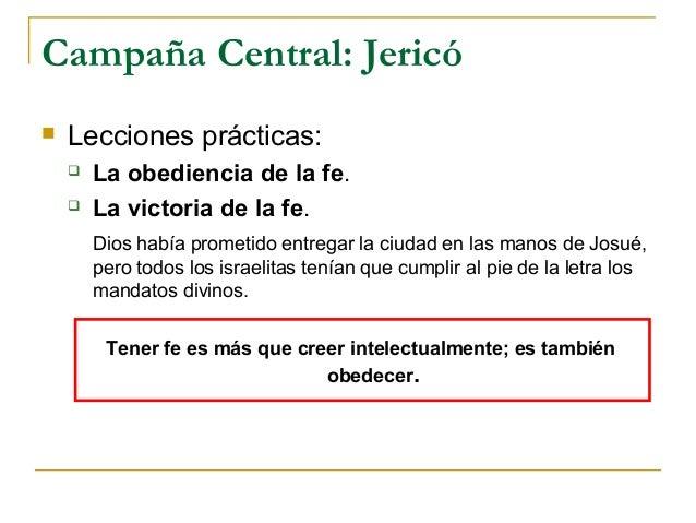 Campaña Central: Jericó   Lecciones prácticas:       La obediencia de la fe.       La victoria de la fe.        Dios ha...