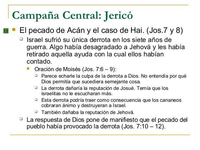 Campaña Central: Jericó   El pecado de Acán y el caso de Hai. (Jos.7 y 8)       Israel sufrió su única derrota en los si...