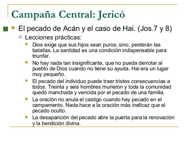 Campaña Central: Jericó   El pecado de Acán y el caso de Hai. (Jos.7 y 8)       Lecciones prácticas:           Dios exi...