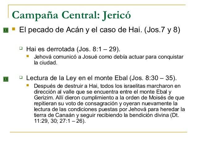 Campaña Central: Jericó   El pecado de Acán y el caso de Hai. (Jos.7 y 8)       Hai es derrotada (Jos. 8:1 – 29).       ...