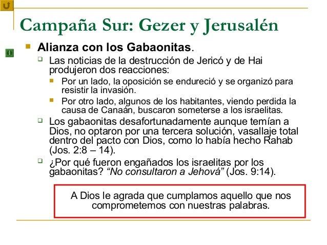 Campaña Sur: Gezer y Jerusalén   Alianza con los Gabaonitas.       Las noticias de la destrucción de Jericó y de Hai    ...