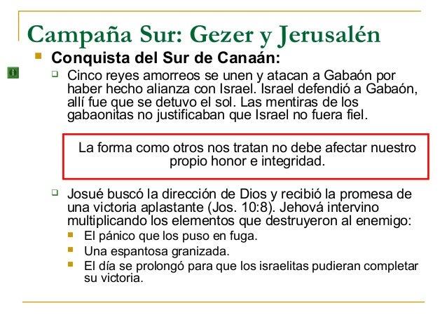 Campaña Sur: Gezer y Jerusalén   Conquista del Sur de Canaán:       Cinco reyes amorreos se unen y atacan a Gabaón por  ...