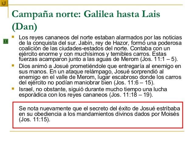 Campaña norte: Galilea hasta Lais(Dan)   Los reyes cananeos del norte estaban alarmados por las noticias    de la conquis...