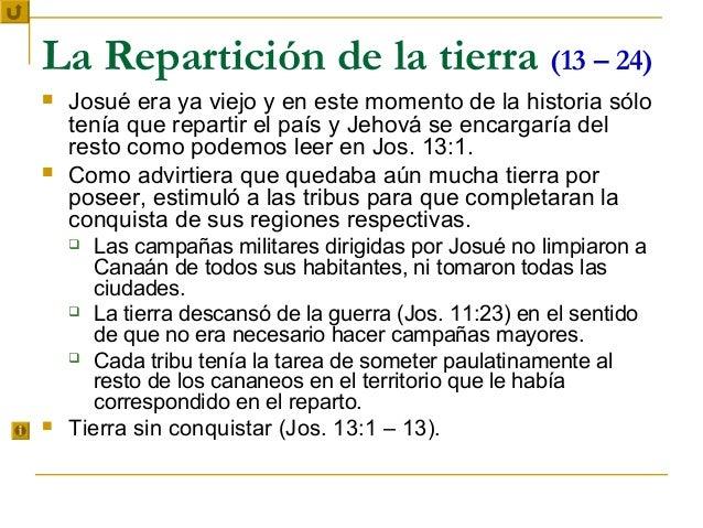 La Repartición de la tierra (13 – 24)   Josué era ya viejo y en este momento de la historia sólo    tenía que repartir el...