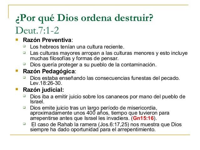 ¿Por qué Dios ordena destruir?Deut.7:1-2   Razón Preventiva:       Los hebreos tenían una cultura reciente.       Las c...