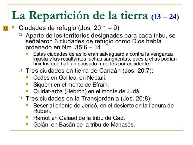 La Repartición de la tierra (13 – 24)   Ciudades de refugio (Jos. 20:1 – 9)     Aparte de los territorios designados par...