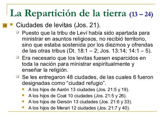 La Repartición de la tierra (13 – 24)   Ciudades de levitas (Jos. 21).       Puesto que la tribu de Leví había sido apar...