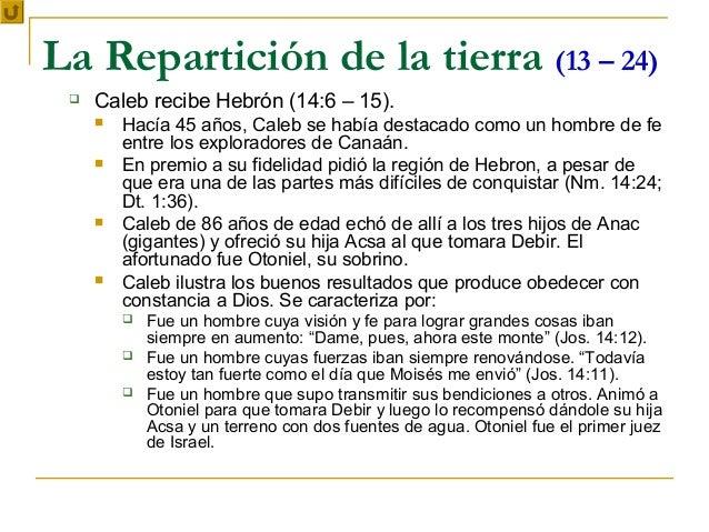 La Repartición de la tierra (13 – 24)    Caleb recibe Hebrón (14:6 – 15).        Hacía 45 años, Caleb se había destacado...