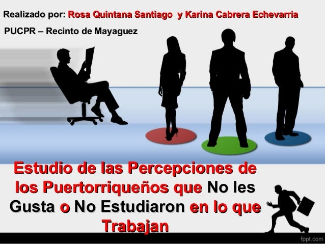Estudio de las Percepciones deEstudio de las Percepciones de los Puertorriqueños quelos Puertorriqueños que No lesNo les G...
