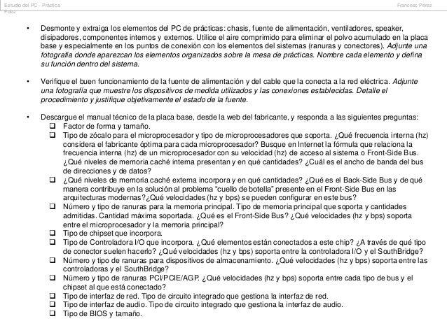 Estudio del PC - Práctica Fdez  Francesc Pérez  •  Desmonte y extraiga los elementos del PC de prácticas: chasis, fuente d...