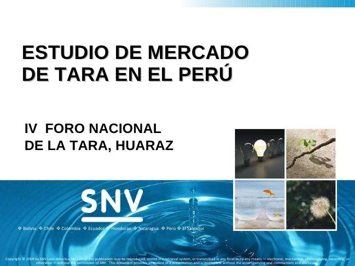 ESTUDIO DE MERCADO DE TARA EN EL PERÚ IV  FORO NACIONAL  DE LA TARA, HUARAZ