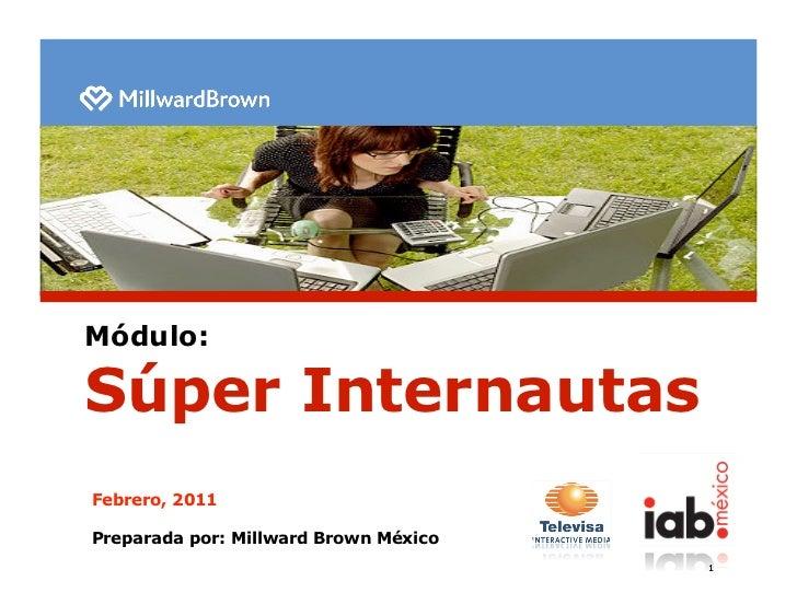 Módulo:Súper InternautasFebrero, 2011Preparada por: Millward Brown México                                       1