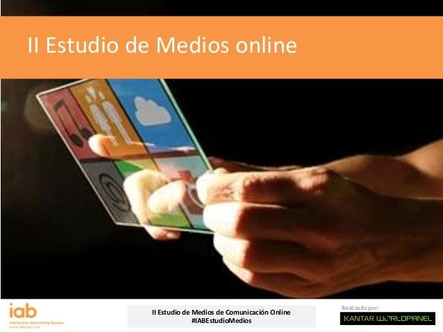 Realizado por: II Estudio de Medios de Comunicación Online #IABEstudioMedios II Estudio de Medios online