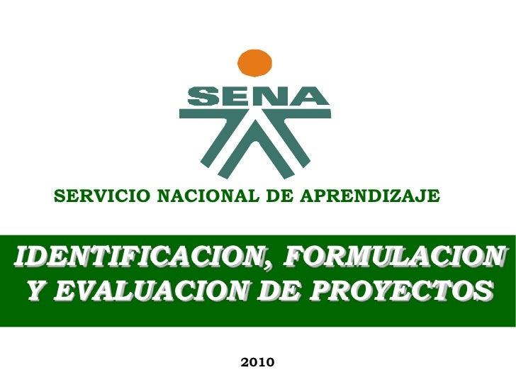 SERVICIO NACIONAL DE APRENDIZAJE<br />IDENTIFICACION, FORMULACION <br />Y EVALUACION DE PROYECTOS<br />2010<br />