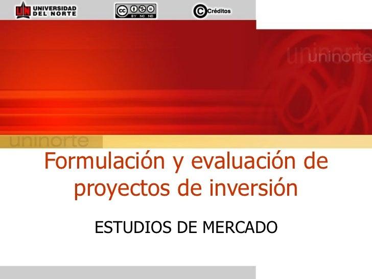 Formulación y evaluación de proyectos de inversión ESTUDIOS DE MERCADO
