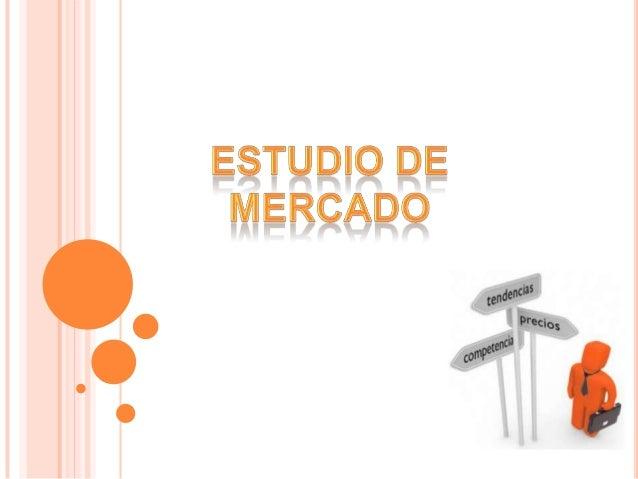 DEFINICIÓN DE ESTUDIO DE MERCADO El concepto de mercado se refiere a dos ideas relativas a las transacciones comerciales: ...