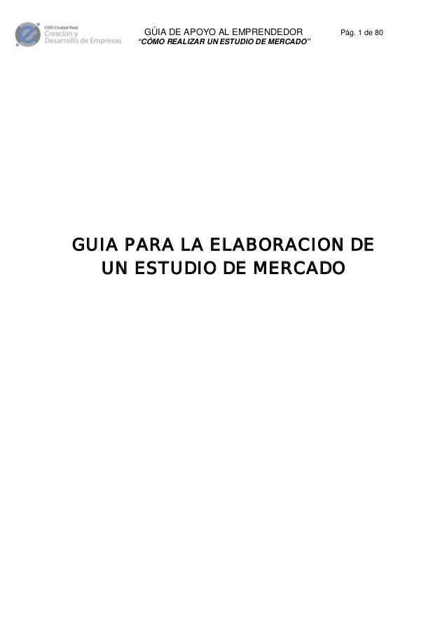 """GÚIA DE APOYO AL EMPRENDEDOR  Pág. 1 de 80  """"CÓMO REALIZAR UN ESTUDIO DE MERCADO""""  GUIA PARA LA ELABORACION DE UN ESTUDIO ..."""