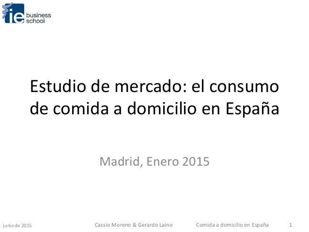 Estudio de mercado: el consumo de comida a domicilio en España Madrid, Enero 2015 junio de 2015 Comida a domicilio en Espa...