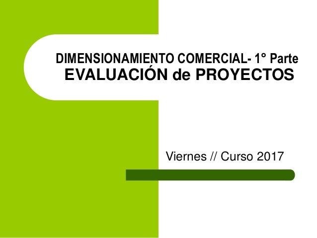 DIMENSIONAMIENTO COMERCIAL- 1° Parte EVALUACIÓN de PROYECTOS Viernes // Curso 2016