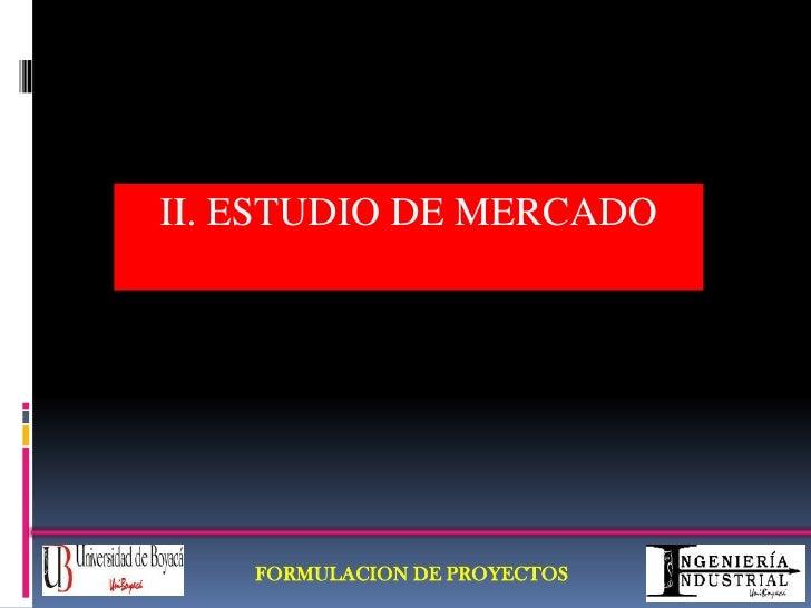 II. ESTUDIO DE MERCADO<br />FORMULACION DE PROYECTOS<br />