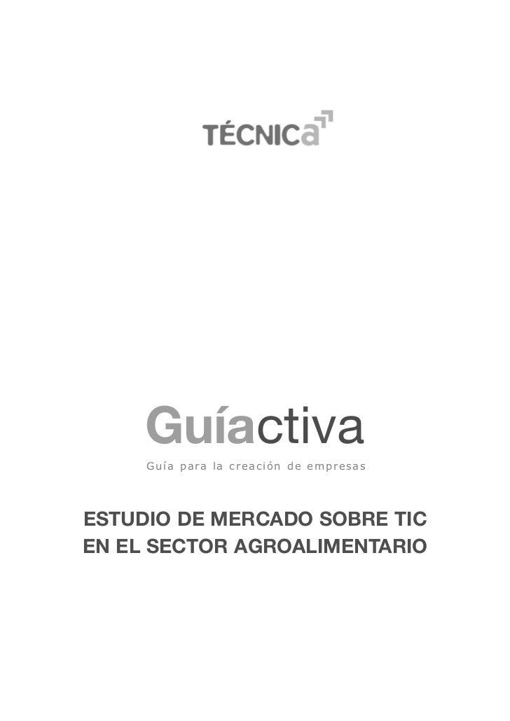 Guíactiva     G u í a p a ra l a c r e a c i ó n d e e m p r e s a sESTUDIO DE MERCADO SOBRE TICEN EL SECTOR AGROALIMENTARIO