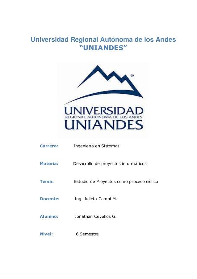 """Universidad Regional Autónoma de los Andes """"UNIANDES""""  Carrera:  Ingeniería en Sistemas  Materia:  Desarrollo de proyectos..."""